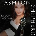 "Ashton Shepherd Announces ""This Heart Won't Break ..."