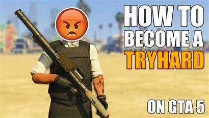 Gta Tryhard Become