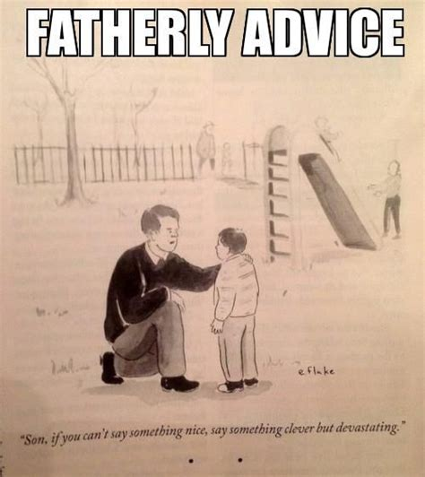 Funny Advice Memes - 17 best images about dad father papa on pinterest famous guys about father and keep calm