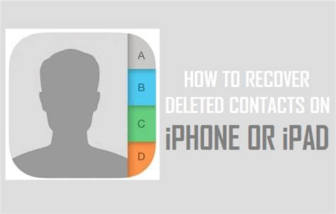 how to recover deleted contacts iphone how to recover deleted contacts on iphone or