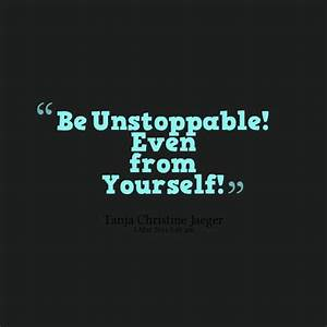 Unstoppable Quotes. QuotesGram