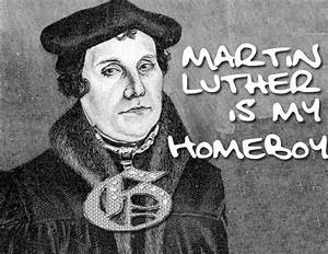 Martin Luther is My Homeboy: The Life of Luther (Part 4 ...