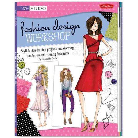 fashion design books fashion design workshop stylish step by step projects and