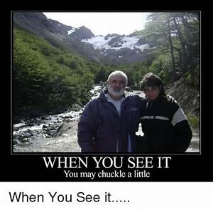 WHEN YOU SEE IT You May Chuckle a Little When You See It ...