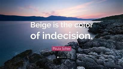 Beige Scher Paula Indecision Quotes Quote Quotefancy