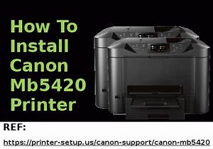 Unboxing  U0026 First Time Canon Maxify Mb5420 Setup  Driver