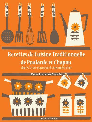 livre de cuisine traditionnelle recettes de cuisine traditionnelle de poularde et chapon la cuisine d 39 auguste escoffier t 15