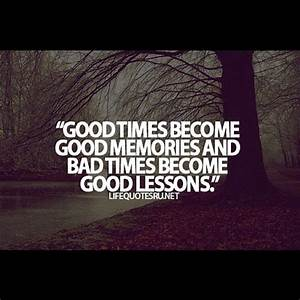 #good #times #bad #memories #lesson #live #life #quotes #m ...