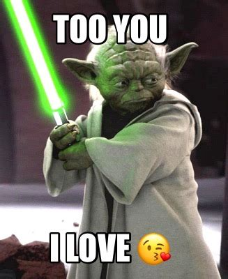 Love You Too Meme - meme creator too you i love meme generator at memecreator org