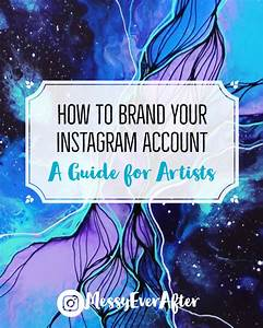 How to Brand Your Instagram Account: A Guide for Artists ...