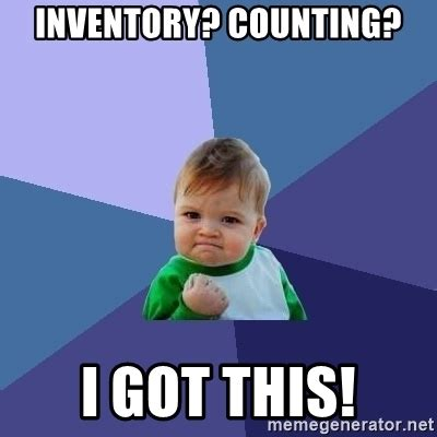 Inventory Meme - inventory counting i got this success kid meme generator