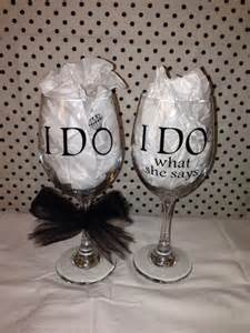 What She Says I Do Wedding Wine Glasses