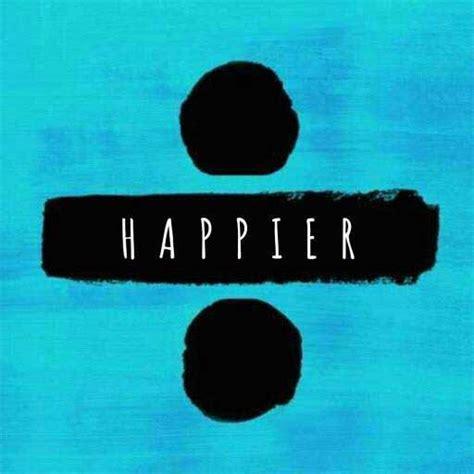 Ed Sheeran  Happier Traduzione Testo E Significato — Nuove Canzoni