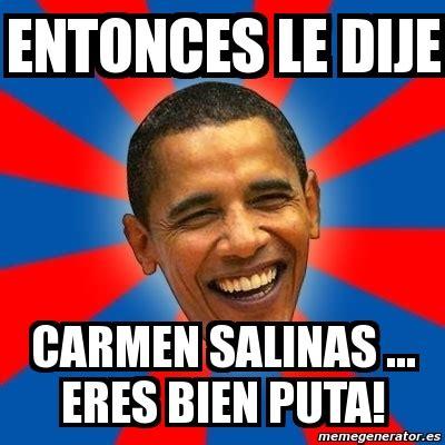 Carmen Salinas Meme Generator - meme obama entonces le dije carmen salinas eres bien puta 38375