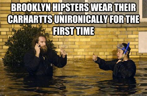 Brooklyn Meme - brooklyn hipsters wear their carhartts unironically for the first time hurricane sandy quickmeme