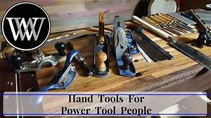 First Hand Tools For The Power Tool Woodworker Toolbox Or The Hybrid Woodworking Shop