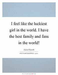 I feel like the luckiest girl in the world. I have the ...