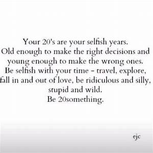 Your 20's a... Selfish Time Quotes
