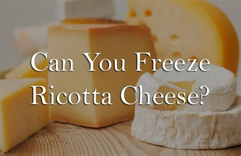 can you freeze cheese can you freeze ricotta cheese and not ruin it quick guide and tips