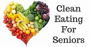 Researchers Have Found That Adopting A Clean Diet  U2013 Even Later In Life  U2013 Can Prolong Physical