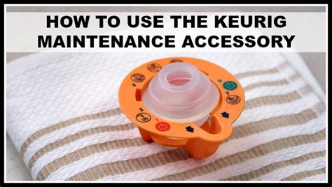 HOW TO USE THE KEURIG 2.0 MAINTENANCE ACCESORY