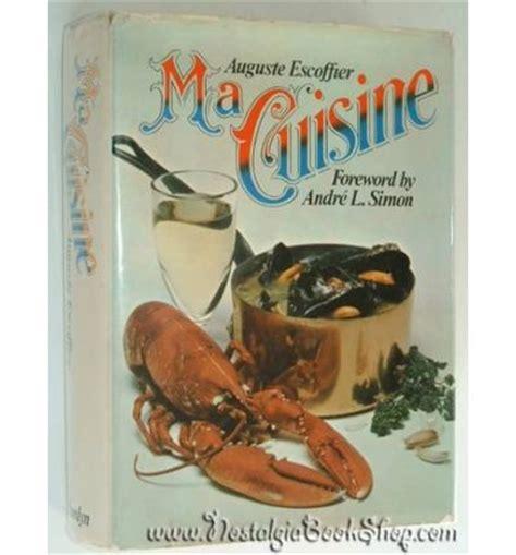 ma cuisine escoffier ma cuisine auguste escoffier 9780600024507