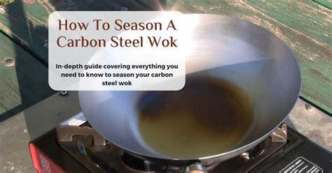 season  carbon steel wok  ultimate guide desired cuisine