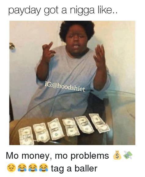 Funny Money Meme - payday got a nigga like hoodshi mo money mo problems tag a baller funny meme on sizzle