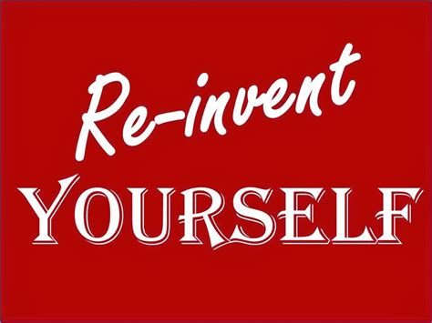 Reinvent Yourself Quotes Quotesgram