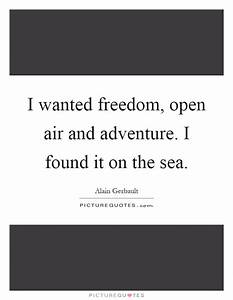 I wanted freedo... Freedom At Sea Quotes