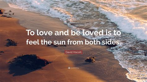 David Viscott Quote To Love And Be Loved Is To Feel The