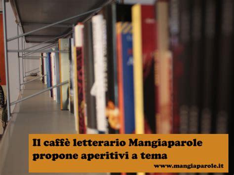 lavorare in libreria roma conosciamoci meglio mangiaparole libreria caff 232