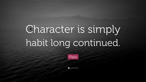 plato quote character  simply habit long continued