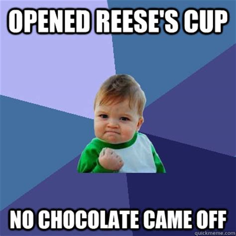 Reeses Meme - opened reese s cup no chocolate came off success kid quickmeme