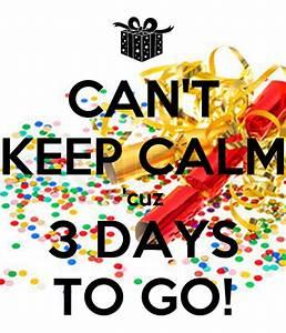 Can U0026 39 T Keep Calm  U0026 39 Cuz 3 Days To Go  Poster