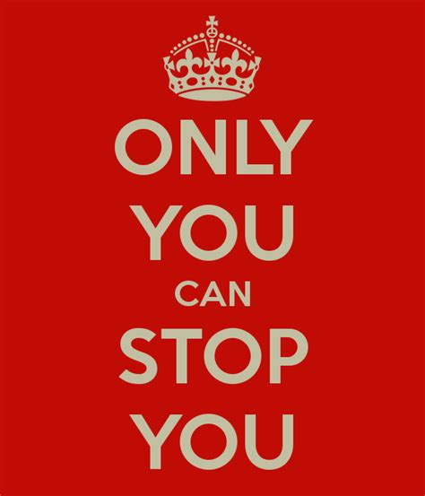 Only You Can Stop You Poster  Jane  Keep Calmomatic. Industrial Organizational Psychologists Jobs. Track Followers On Twitter Local Smtp Server. Woodway Financial Advisors College Park Rehab. Online Bachelors Degree In Education. Cacrep Online Counseling Programs. Nursing School Student Loans. Auto Insurance Companies New York. California Municipal Bonds Rates