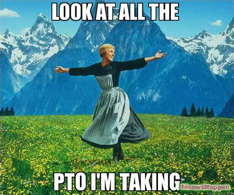Pto Meme - look at all the pto i m taking meme