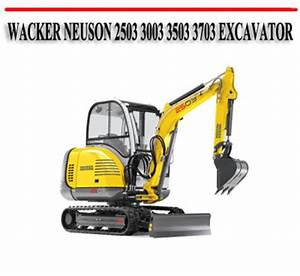Wacker Neuson 2503 3003 3503 3703 Excavator Repair Manual