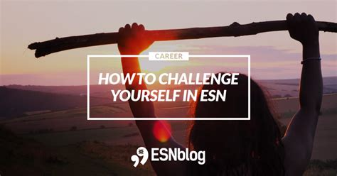 how to challenge yourself in esn esnblog