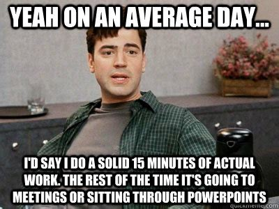 Work Meeting Meme - how much are meetings really costing your company huffpost