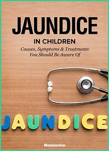 Jaundice In Children Causes Symptoms And Remedies