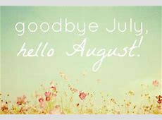 Goodbye July, Hello August Pictures, Photos, and Images