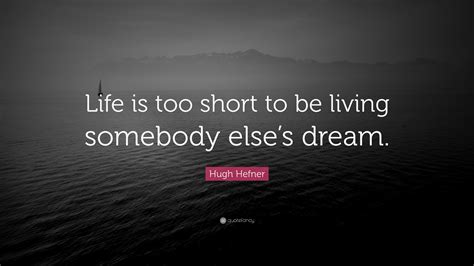 """Hugh Hefner Quote: """"Life is too short to be living ..."""