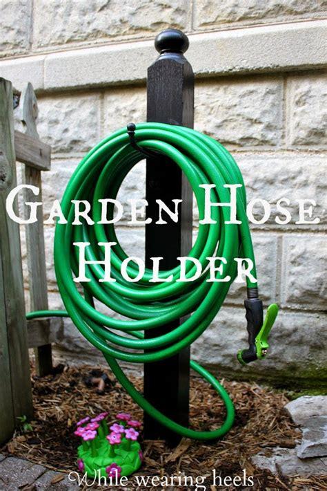 While Wearing Heels Diy Garden Hose Holder