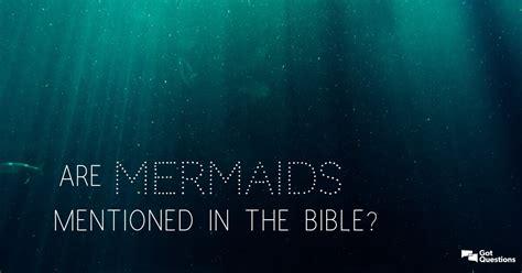 mermaids bible exist mentioned gotquestions