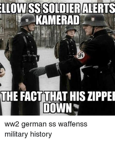 Ww2 Memes - llowssssoldieralerts kamerad the fact that his lippei down ww2 german ss waffenss military