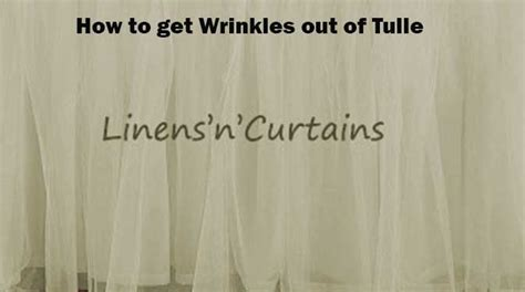 how to get wrinkles out of tulle linens n curtains