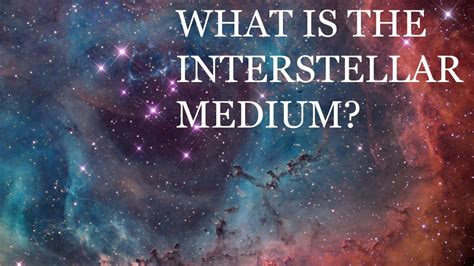 What Is The Interstellar Medium?  Youtube