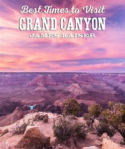Best Time To Visit Grand Canyon South Rim James Kaiser