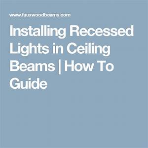 Installing Recessed Lights In Ceiling Beams